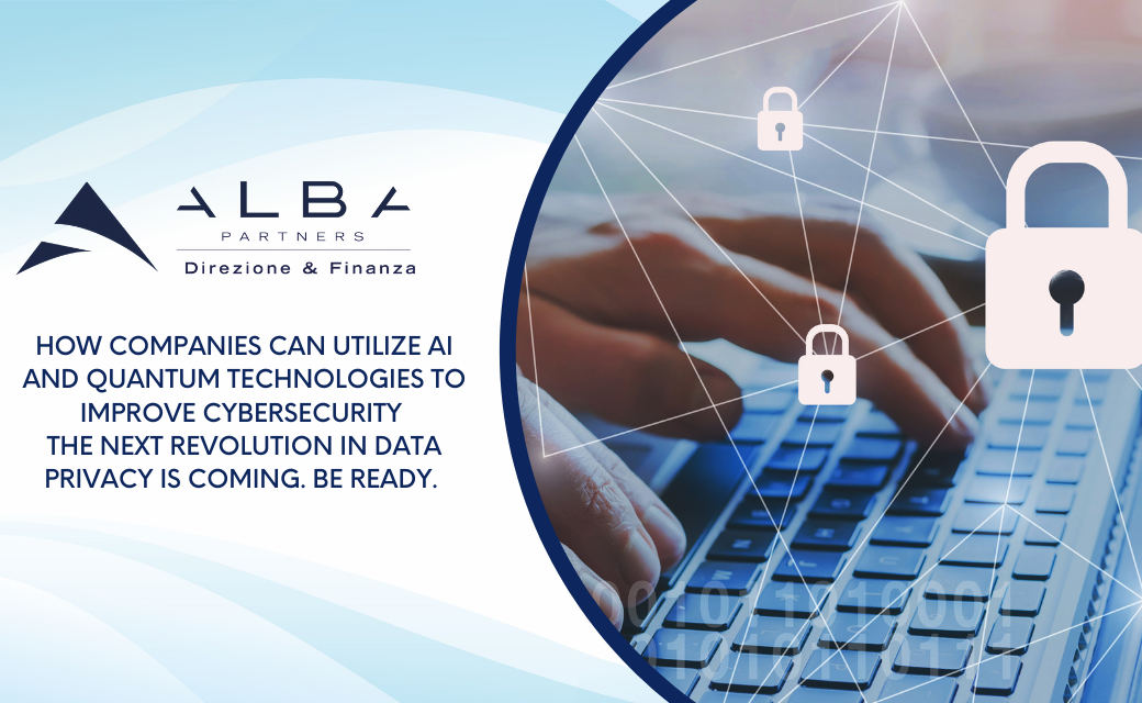 How Companies Can Utilize AI and Quantum Technologies to  Improve Cybersecurity. The next revolution in data privacy is coming. Be ready!